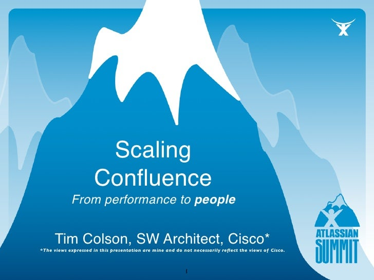 Scaling                       Confluence             From performance to people         Tim Colson, SW Architect, Cisco* *T...
