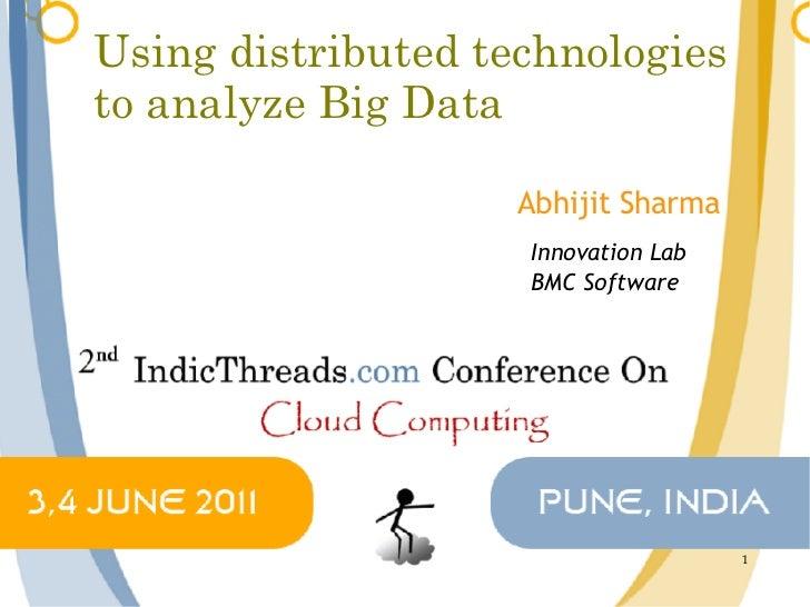Using distributed technologiesto analyze Big Data                    Abhijit Sharma                    Innovation Lab     ...
