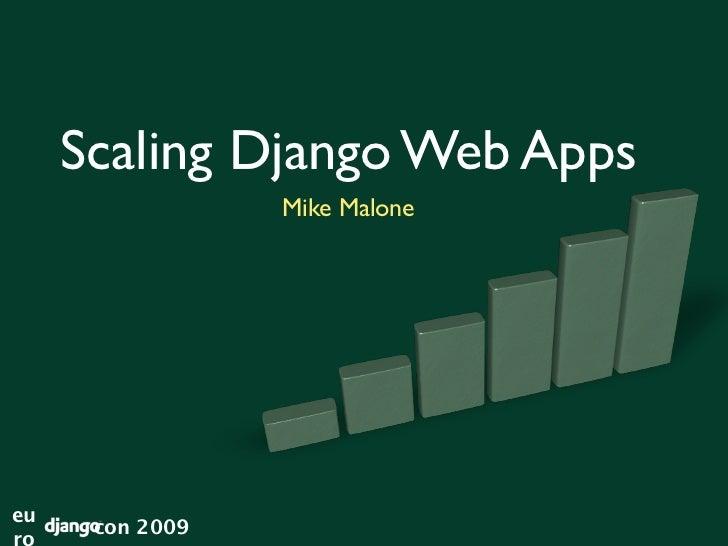 Scaling Django Web Apps                  Mike Malone     eu       con 2009 ro