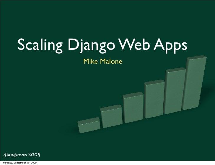 Scaling Django Web Apps                                Mike Malone      djangocon 2009 Thursday, September 10, 2009