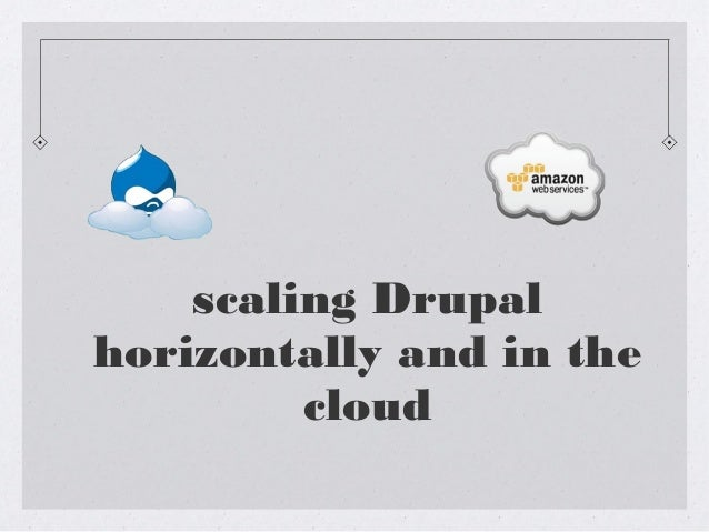 scaling Drupalhorizontally and in thecloud