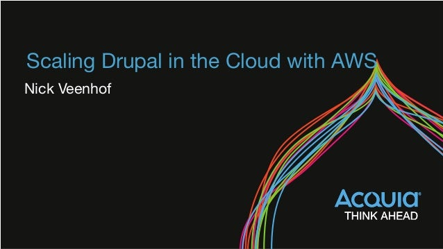 Scaling Drupal in the Cloud with AWS Nick Veenhof