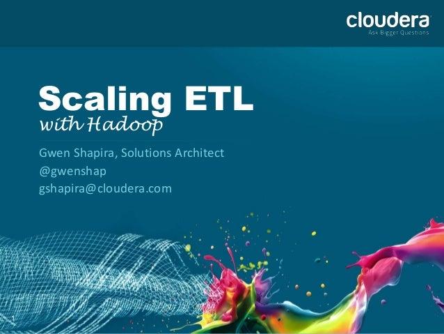 1 Scaling ETL with Hadoop Gwen Shapira, Solutions Architect @gwenshap gshapira@cloudera.com
