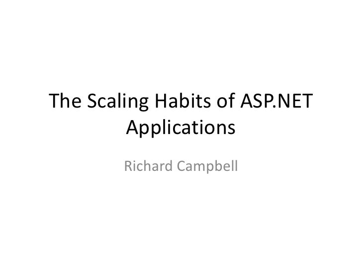 The Scaling Habits of ASP.NET         Applications        Richard Campbell