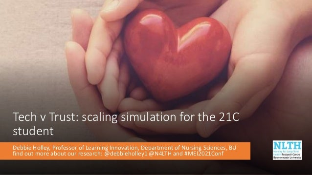Tech v Trust: scaling simulation for the 21C student Debbie Holley, Professor of Learning Innovation, Department of Nursin...