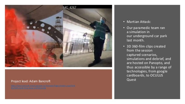 • Martian Attack: • Our paramedic team ran a simulation in our underground car park last month. • 3D 360-film clips create...