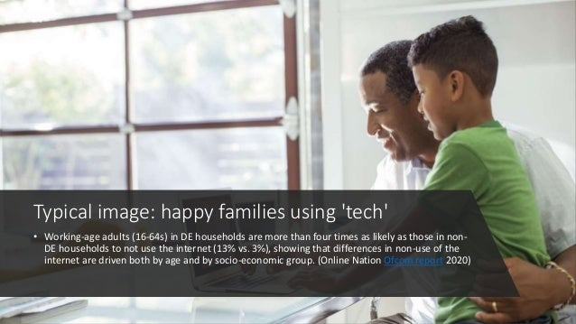 Typical image: happy families using 'tech' • Working-age adults (16-64s) in DE households are more than four times as like...