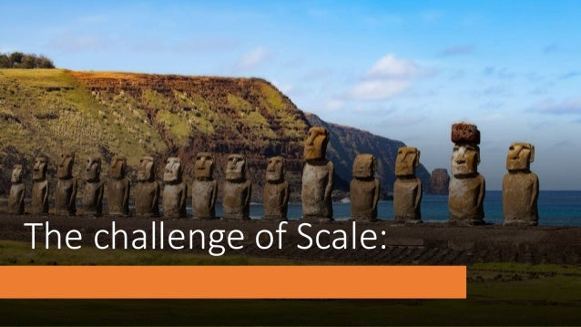 The challenge of Scale:
