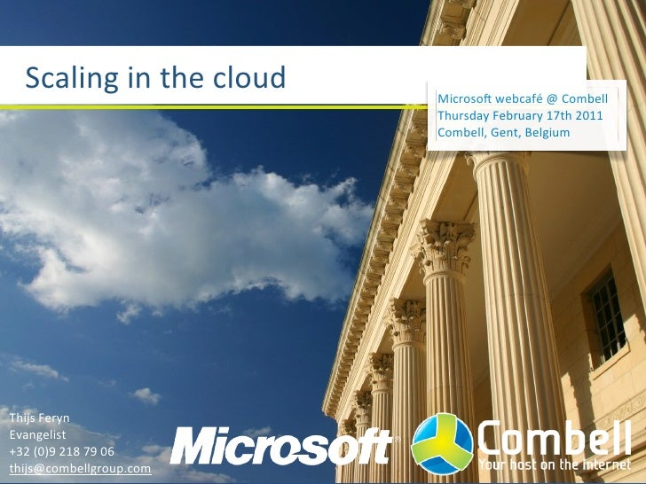 Scaling in the cloud   MicrosoH webcafé @ Combell                                   Thursday February 17th...