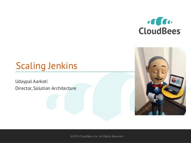 Scaling Jenkins  Udaypal Aarkoti  Director, Solution Architecture  ©2014 CloudBees, Inc. All Rights Reserved 1