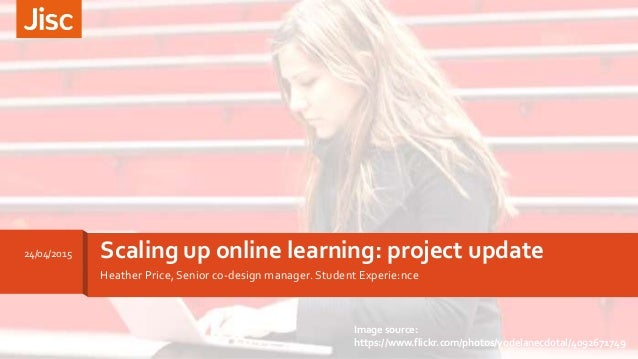 Heather Price, Senior co-design manager. Student Experie:nce Scaling up online learning: project update24/04/2015 Image so...