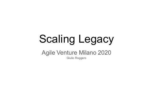 Scaling Legacy Agile Venture Milano 2020 Giulio Roggero
