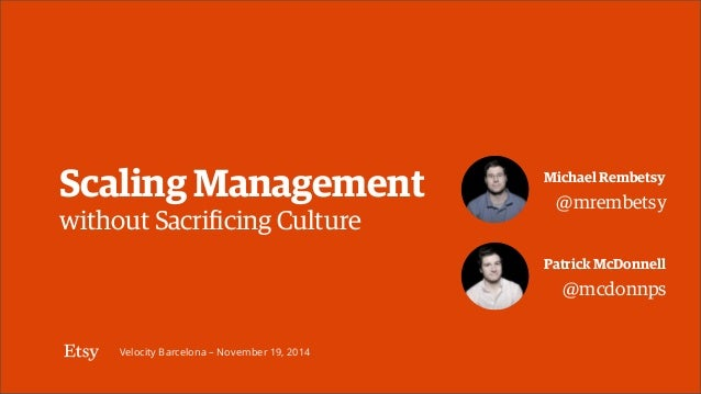 Scaling Management Michael Rembetsy  without Sacrificing Culture  Velocity Barcelona – November 19, 2014  @mrembetsy  Patr...