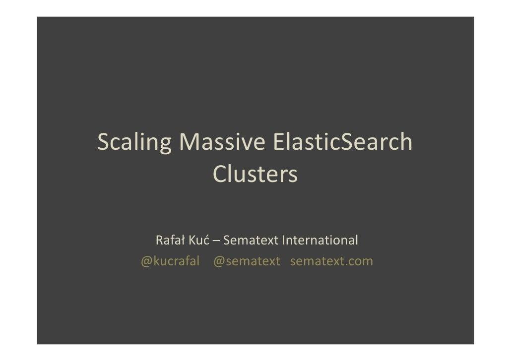 Scaling Massive ElasticSearch          Clusters    Rafał Kuć – Sematext International   @kucrafal @sematext sematext.com