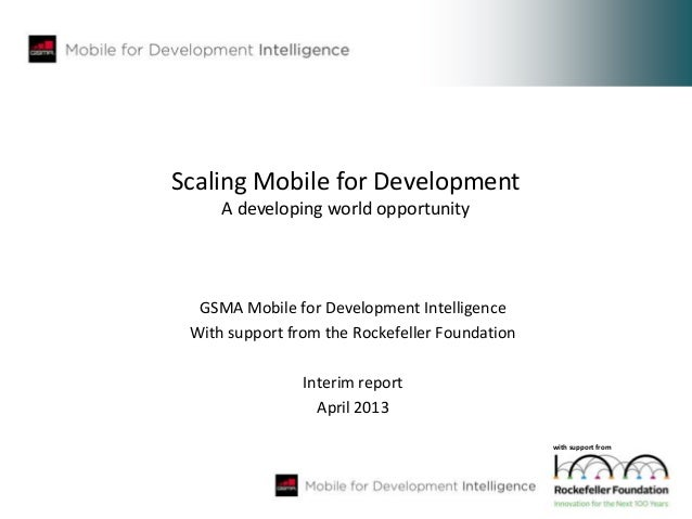Scaling Mobile for Development     A developing world opportunity  GSMA Mobile for Development Intelligence With support f...