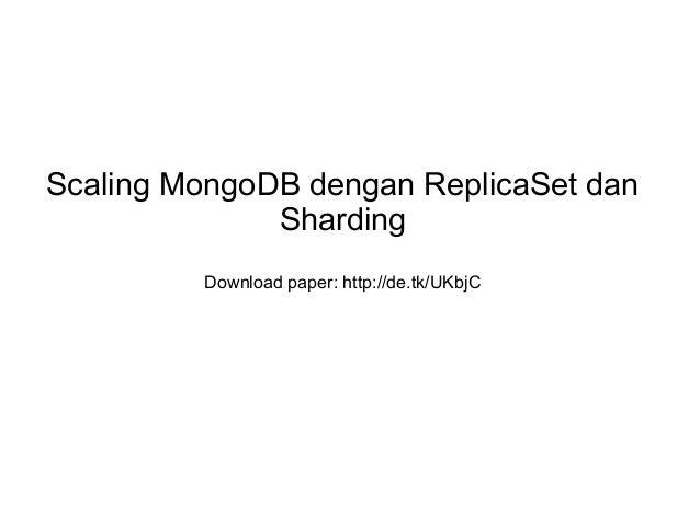 Scaling MongoDB dengan ReplicaSet dan Sharding Download paper: http://de.tk/UKbjC
