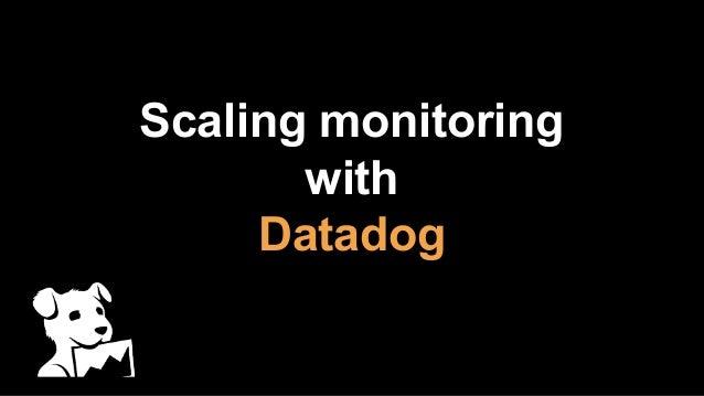Scaling monitoring with Datadog
