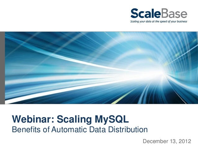 Webinar: Scaling MySQLBenefits of Automatic Data Distribution                                     December 13, 2012