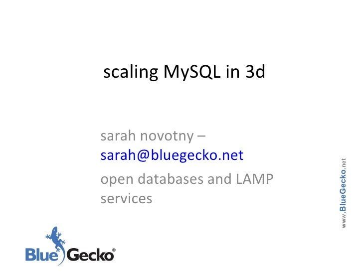scaling MySQL in 3d sarah novotny –  [email_address] open databases and LAMP services www .BlueGecko . net