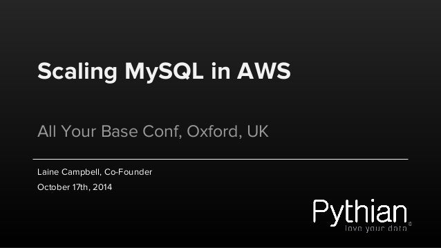 Scaling MySQL in AWS  All Your Base Conf, Oxford, UK  Laine Campbell, Co-Founder  October 17th, 2014
