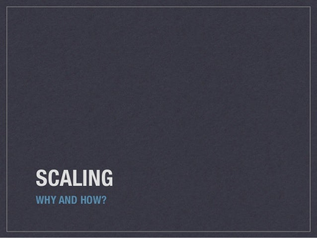 SCALING WHY AND HOW?