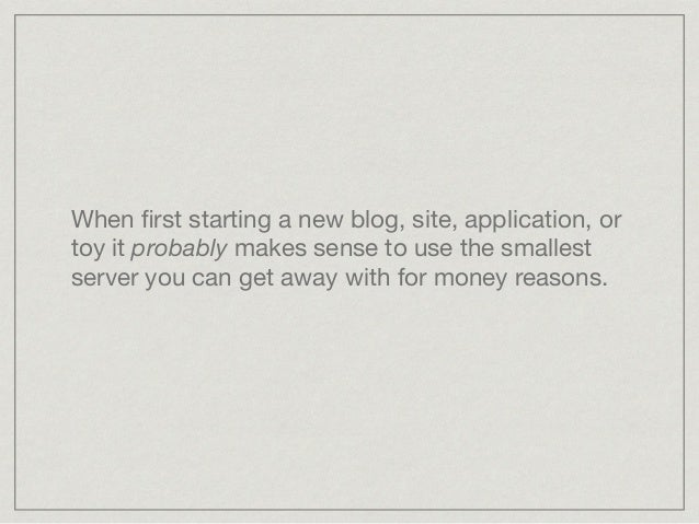 When first starting a new blog, site, application, or toy it probably makes sense to use the smallest server you can get aw...