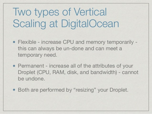 Two types of Vertical Scaling at DigitalOcean Flexible - increase CPU and memory temporarily - this can always be un-done ...