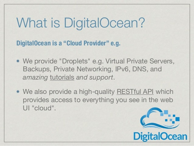 """What is DigitalOcean? We provide """"Droplets"""" e.g. Virtual Private Servers, Backups, Private Networking, IPv6, DNS, and amaz..."""