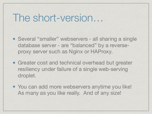 """The short-version… Several """"smaller"""" webservers - all sharing a single database server - are """"balanced"""" by a reverse- prox..."""