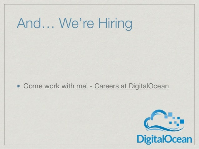 And… We're Hiring Come work with me! - Careers at DigitalOcean