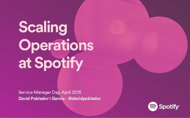 Scaling Operations atSpotify Service Manager Dag. April 2015 David Poblador i Garcia - @davidpoblador