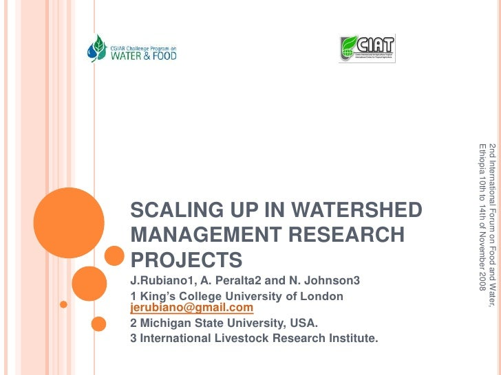 SCALING UP IN WATERSHED MANAGEMENT RESEARCH PROJECTS<br />J.Rubiano1, A. Peralta2 and N. Johnson3<br />1 King's College Un...