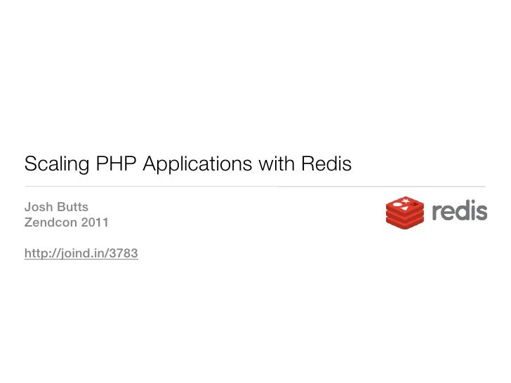 Scaling PHP Applications with RedisJosh ButtsZendcon 2011http://joind.in/3783