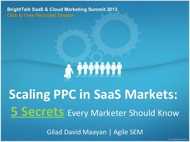 BrightTalk SaaS & Cloud Marketing Summit 2013Click to View Recorded SessionScaling PPC in SaaS Markets:5 Secrets Every Mar...