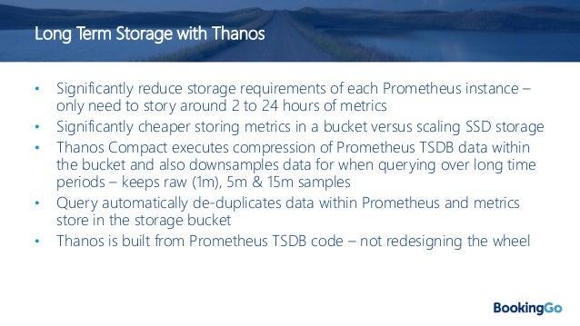 Thanos in Summary Query • Prometheus automated in K8 • Single Prometheus API • Long term metric retention