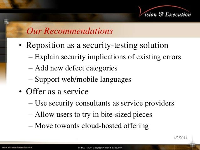 © 2003 - 2014 Copyright Vision & Execution Our Recommendations • Reposition as a security-testing solution – Explain secur...