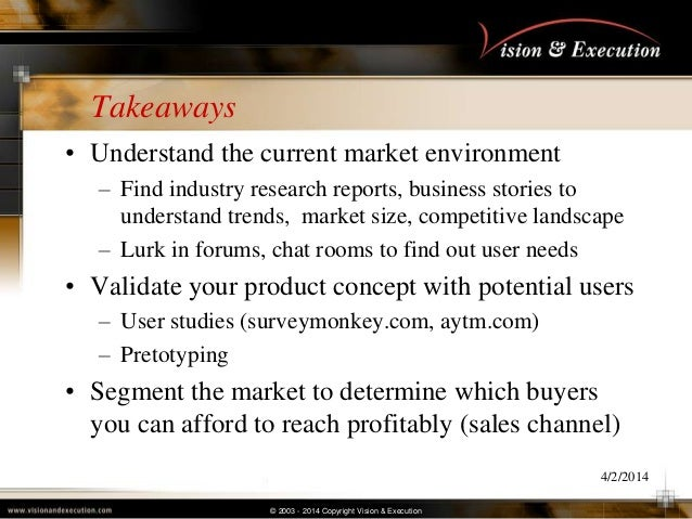 © 2003 - 2014 Copyright Vision & Execution Takeaways • Understand the current market environment – Find industry research ...