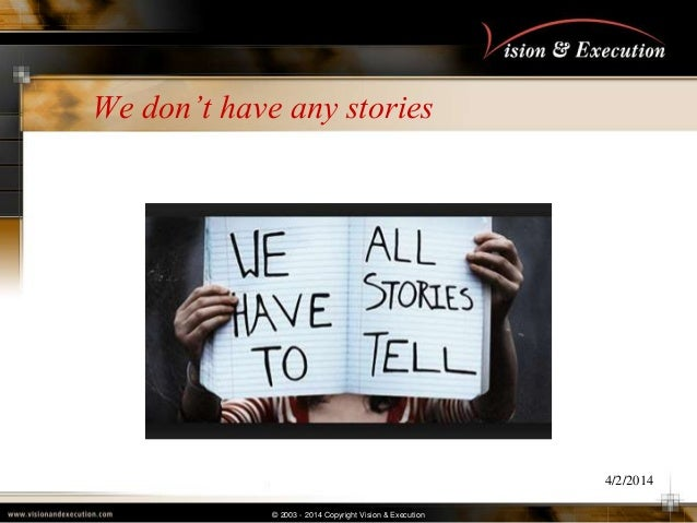 © 2003 - 2014 Copyright Vision & Execution We don't have any stories 4/2/2014