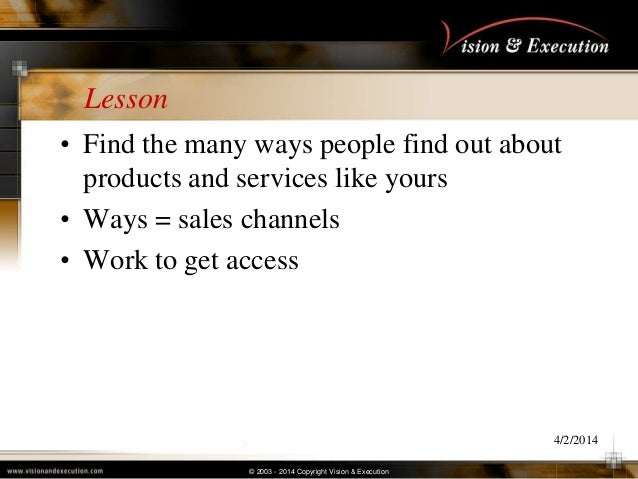 © 2003 - 2014 Copyright Vision & Execution Lesson • Find the many ways people find out about products and services like yo...