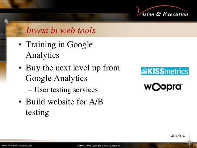 © 2003 - 2014 Copyright Vision & Execution Invest in web tools • Training in Google Analytics • Buy the next level up from...
