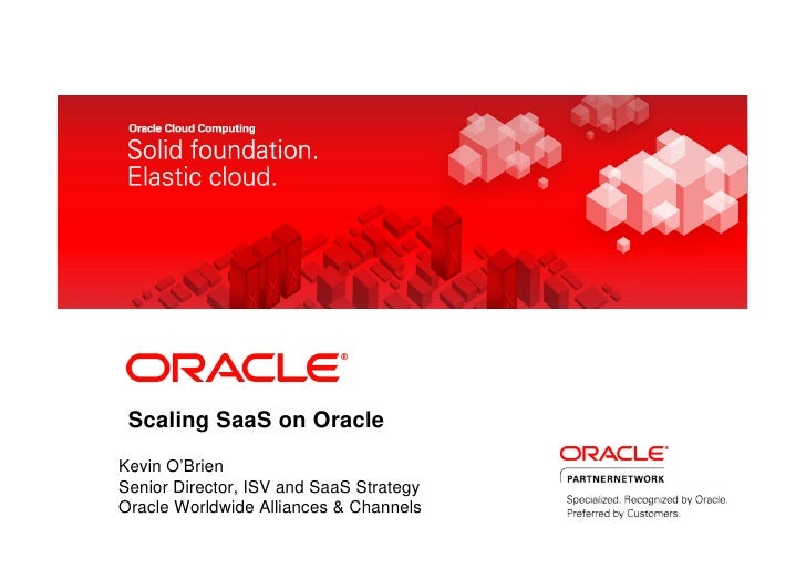 Scaling SaaS on OracleKevin O'BrienSenior Director, ISV and SaaS StrategyOracle Worldwide Alliances & Channels