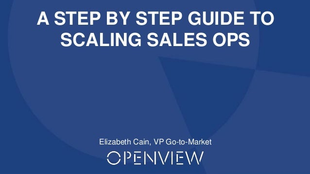 Proprietary and Confidential ©2016 OpenView Investments, LLC. All Rights Reserved 1 A STEP BY STEP GUIDE TO SCALING SALES ...