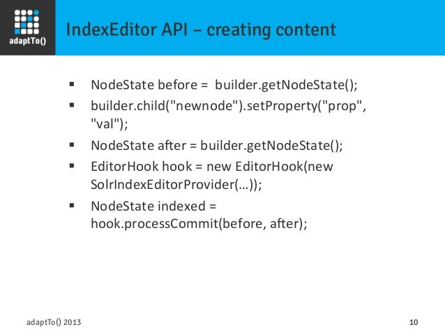 IndexEditor API – creating content adaptTo() 2013 10 § NodeState  before  =    builder.getNodeState();   § b...
