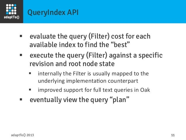 """QueryIndex API adaptTo() 2013 11 § evaluate the query (Filter) cost for each available index to find the """"best"""" § exec..."""