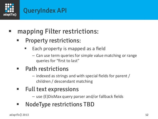 QueryIndex API adaptTo() 2013 12 § mapping Filter restrictions: § Property restrictions: § Each  property  is  ...
