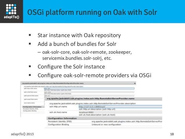 OSGi platform running on Oak with Solr adaptTo() 2013 18 § Star  instance  with  Oak  repository   § Add  ...