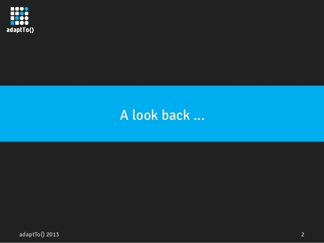 adaptTo() 2013 2 A look back ...