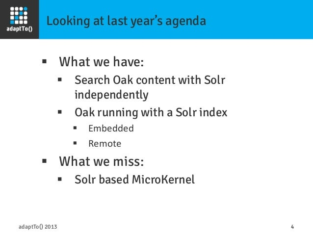 Looking at last year's agenda adaptTo() 2013 4 § What we have: § Search Oak content with Solr independently § Oak ru...