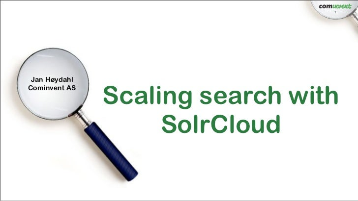 1 Jan Høydahl               Scaling search withCominvent AS                    SolrCloud