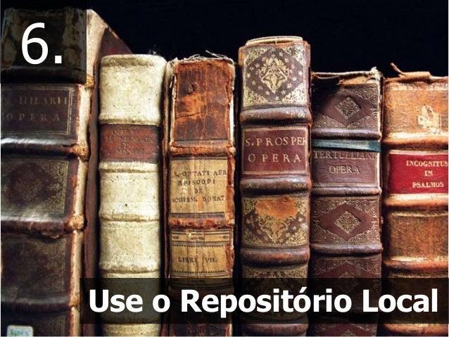 6. Use o Repositório Local